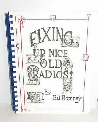 Antique Radio Repair made easy!  FIXING UP NICE OLD RADIOS by Ed Romney 186pp.