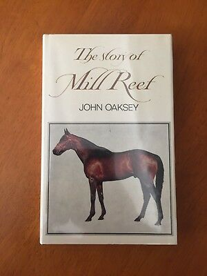 The Story of Mill Reef by John Oaksey