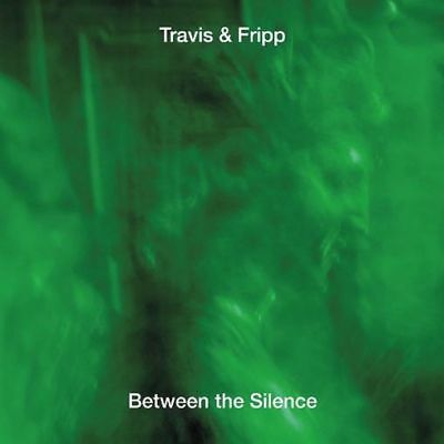 Travis & Fripp - Between the Silence - New 3CD Album - Pre Order 6th Juy 2018