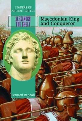 Alexander the Great: Macedonian King and Conqueror (Leaders of Ancient Greece)