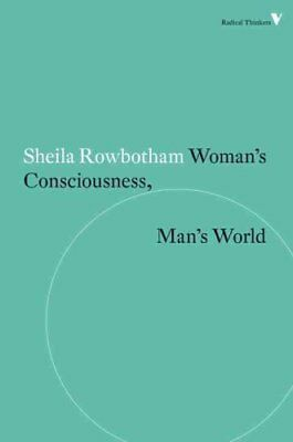 Woman's Consciousness, Man's World by Sheila Rowbotham 9781781687536