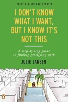 I Don't Know What I Want, But I Know It's Not This: A Step-By-Step Guide to...