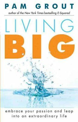 Living Big Embrace Your Passion and Leap into an Extraordinary ... 9781573246521