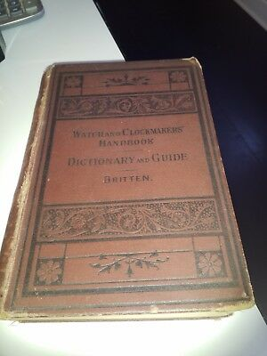 Rare 1896  Watch And Clock Makers Hand Book Dictionary And Guide By F J Britten