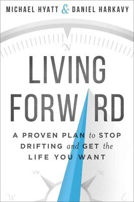 Living Forward A Proven Plan to Stop Drifting and Get the Life ... 9780801018848