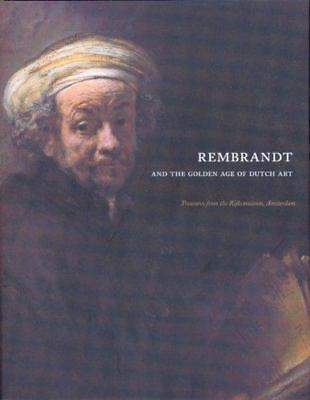 Rembrandt and the Golden Age of Dutch Art: Treasures from the Rijksmuseum,