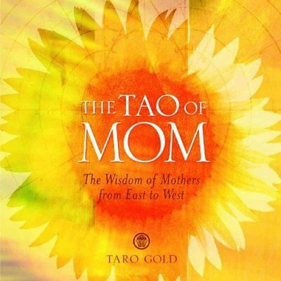 The Tao of Mom The Wisdom of Mothers from East to West 9780740739583