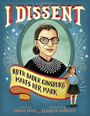 I Dissent: Ruth Bader Ginsburg Makes Her Mark by Debbie Levy (2016, Hardcover)
