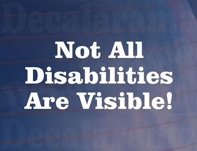 NOT ALL DISABILITIES ARE VISIBLE! Mental Health Car/Van/Window/Bumper Sticker
