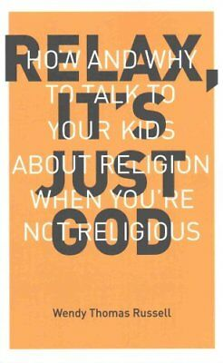 Relax, it's Just God How and Why to Talk to Your Kids About Rel... 9781941932001