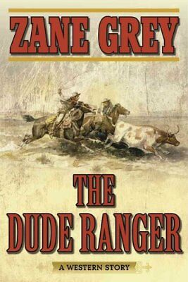 The Dude Ranger: A Western Story by Zane Grey (Paperback, 2017)