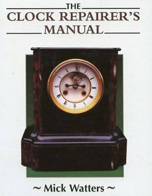 The Clock Repairer's Manual by Mick Watters 9781852239602 (Hardback, 1996)