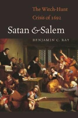 Satan and Salem The Witch-Hunt Crisis of 1692 by Benjamin C. Ray 9780813937076