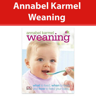 Annabel Karmel Weaning What to Feed, When to Feed, How to Feed Your Baby HB book