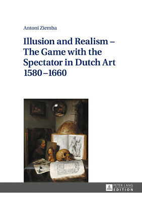 Illusion and Realism - The Game with the Spectator in Dutch Art 1580-1660,  ...
