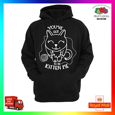 Youve Got To Be Kitten Me Hoodie Hoody Cute GF Cosy Wife Crazy Cat Lady Kidding