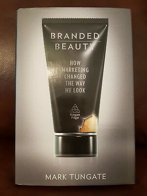 Branded Beauty: How Marketing Changed the Way We Look By Mark Tungate