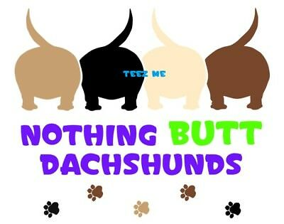 NOTHING BUTT DACHSHUNDS 4/5 Cut Vinyl Decal Sticker for cars windows etc, NEW