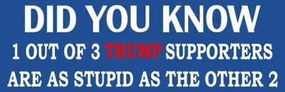 DID YOU KNOW - ANTI Trump POLITICAL BUMPER STICKER