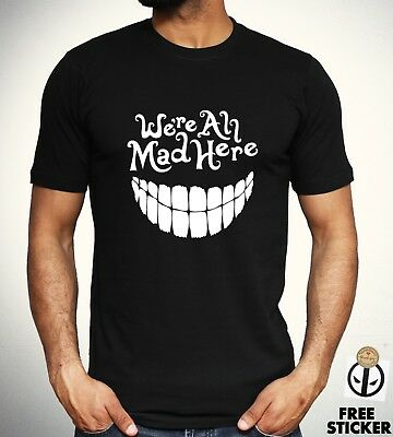 We're All Mad Here T shirt Funny Alice In Wonderland Parody Tee Gift Top Mens