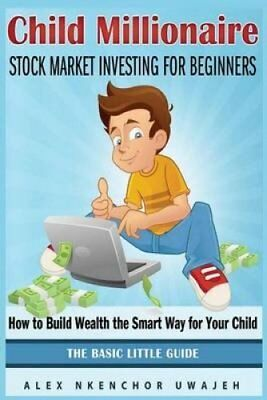 Child Millionaire Stock Market Investing for Beginners - How to... 9781502341167