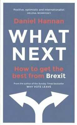 What Next How to get the best from Brexit by Daniel Hannan 9781786691934