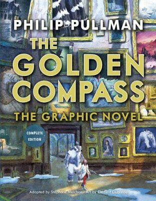 The Golden Compass Graphic Novel, Complete Edition by Philip Pullman...
