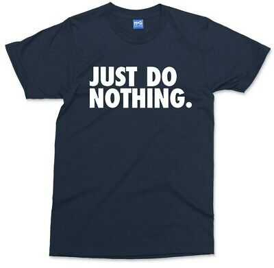 Just Do Nothing T shirt Funny Lazy Joke Parody Tee Adult Mens Gift Top S - XXL
