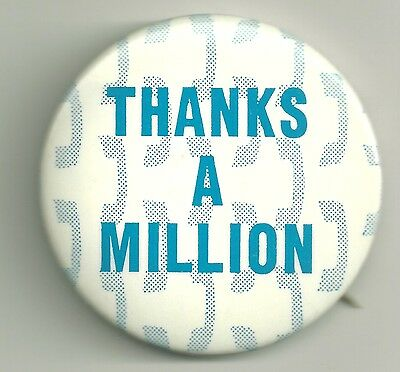 Slogan Humor Pinback Pin Button    Thanks A Million