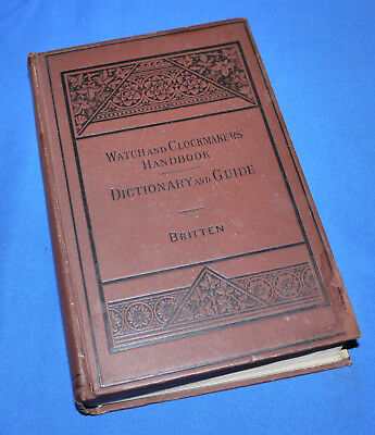 Watch and clockmakers handbook - directory and guide. by F.J. Britten 1915;