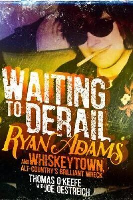 Waiting to Derail Ryan Adams and Whiskeytown, Alt-Country's Bri... 9781510724938