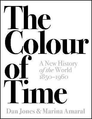 The Colour of Time: A New History of the World, 1850-1960 - 9781786692689