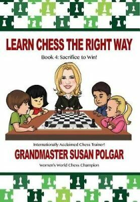 Learn Chess the Right Way Book 4: Sacrifice to Win! 9781941270646