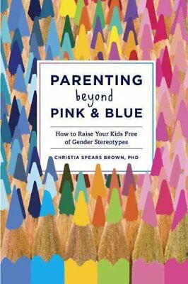 Parenting Beyond Pink And Blue by Christia Spears Brown 9781607745020