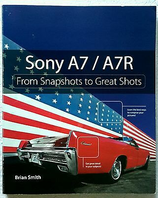 Sony A7 / A7R: From Snapshots to Great Shots by Brian Smith