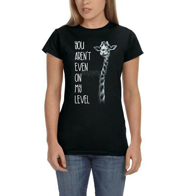 You Arent Even On My Level Funny Giraffe Humor Womens T-Shirt Tee