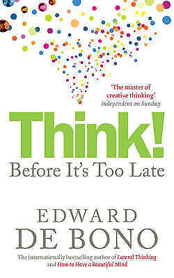 Think!: Before It's Too Late by Edward De Bono (Paperback, 2009)