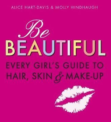 Be Beautiful: Every Girl's Guide to Hair, Skin and Make-up 9781406318319
