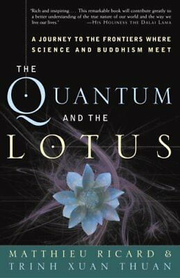 The Quantum and the Lotus A Journey to the Frontiers Where Scie... 9781400080793