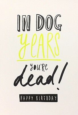 In Dog Years You Re Dead Funny Birthday Card Blank Inside Card