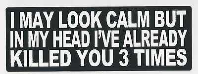 I May Look Calm But In My Head I've Already Killed You 3 Times - Helmet Sticker
