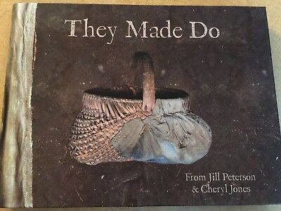 They Made Do 2014, Hardcover Book Primitive Cabin Early Antiques Jill Peterson N