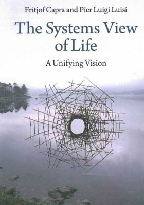 The Systems View of Life A Unifying Vision by Fritjof Capra 9781316616437