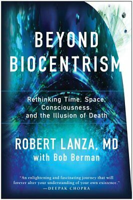 Beyond Biocentrism Rethinking Time, Space, Consciousness, and t... 9781944648657