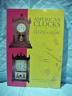 American Clocks and Clockmakers by Robert W. & Harriett Swedberg 1989 1st Ed.