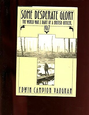 Some Desperate Glory: World War I Diary of a British Officer,1917 1st US HBdj VG