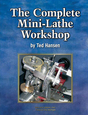 The Complete Mini-Lathe Workshop by Ted Hansen