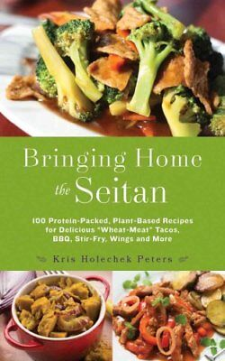 Bringing Home the Seitan 100 Protein-Packed, Plant-Based Recipe... 9781612436081
