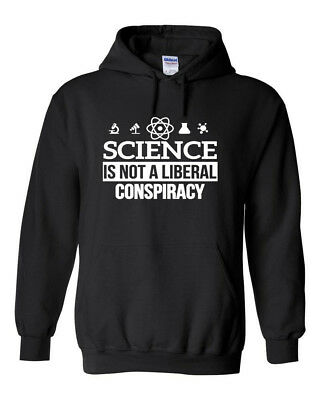 Science Is NOT a LIBERAL CONSPIRACY Hoodie - GLOBAL WARMING EPA Anti-Trump