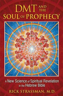 DMT and the Soul of Prophecy A New Science of Spiritual Revelat... 9781594773426